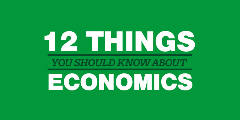 12 Things You Should Know About Economics