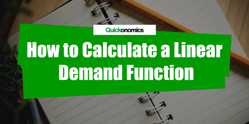 How to Calculate a Linear Demand Function - Quickonomics