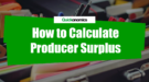 How to Calculate Producer Surplus