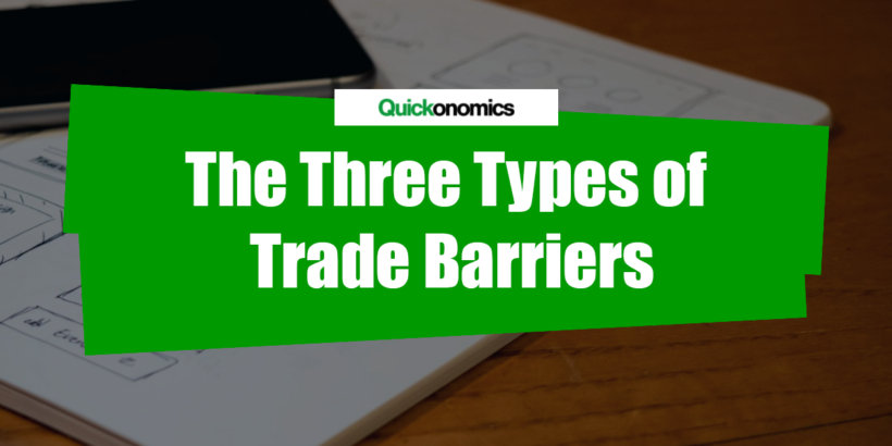 The Three Types Of Trade Barriers Quickonomics