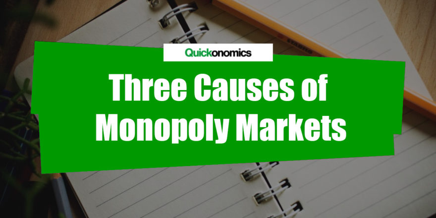 Causes of Monopoly Markets