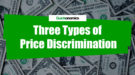 Three Types of Price Discrimination
