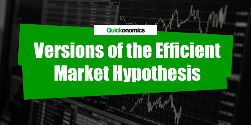 Three Versions of The Efficient Market Hypothesis