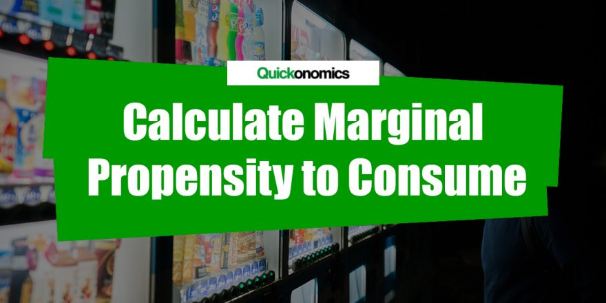 How to Calculate Marginal Propensity to Consume