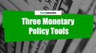 Three Monetary Policy Tools
