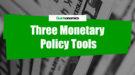 Three Monetary Policy Tools